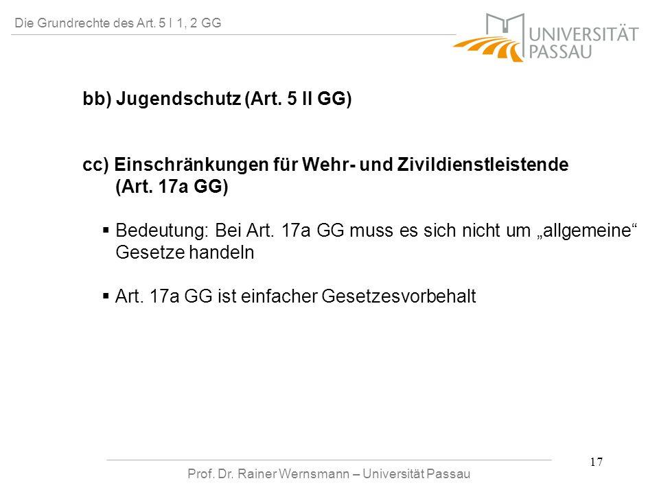 Prof. Dr. Rainer Wernsmann – Universität Passau 17 Die Grundrechte des Art. 5 I 1, 2 GG bb) Jugendschutz (Art. 5 II GG) cc) Einschränkungen für Wehr-