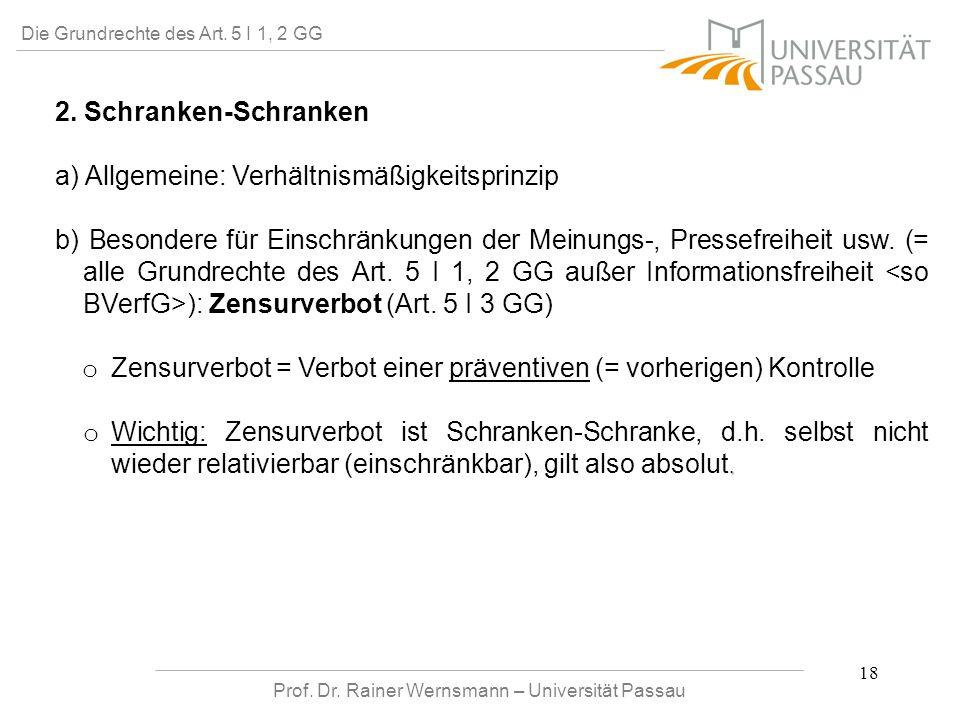 Prof. Dr. Rainer Wernsmann – Universität Passau 18 Die Grundrechte des Art. 5 I 1, 2 GG 2. Schranken-Schranken a) Allgemeine: Verhältnismäßigkeitsprin