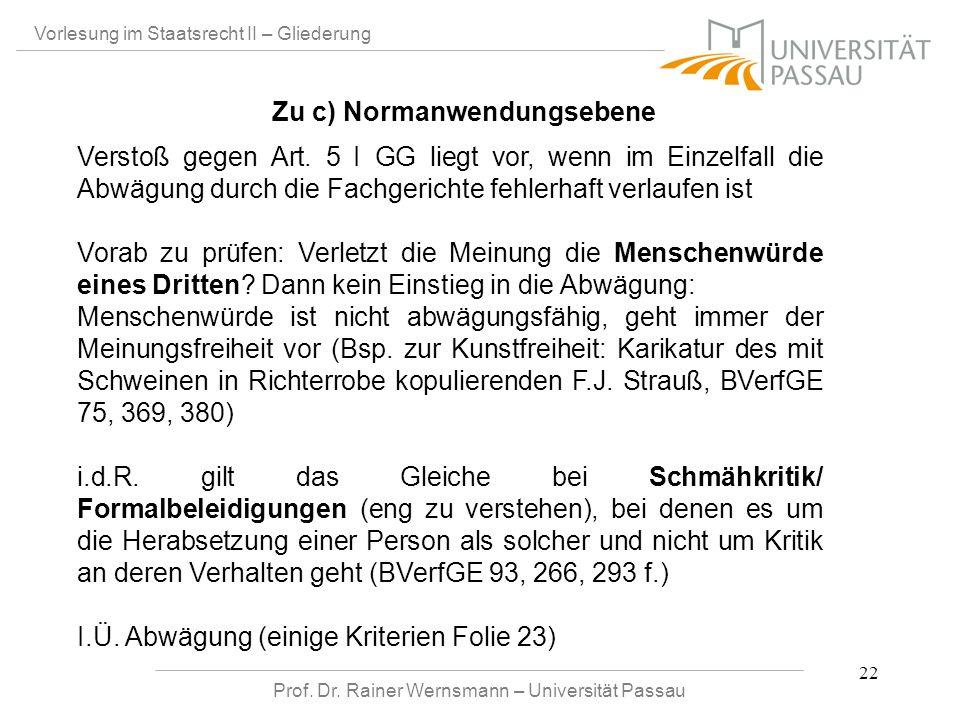 Prof. Dr. Rainer Wernsmann – Universität Passau 22 Vorlesung im Staatsrecht II – Gliederung Verstoß gegen Art. 5 I GG liegt vor, wenn im Einzelfall di