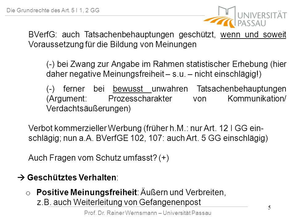 Prof. Dr. Rainer Wernsmann – Universität Passau 5 Die Grundrechte des Art. 5 I 1, 2 GG BVerfG: auch Tatsachenbehauptungen geschützt, wenn und soweit V