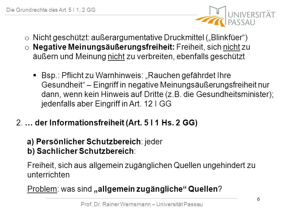 Prof. Dr. Rainer Wernsmann – Universität Passau 6 Die Grundrechte des Art. 5 I 1, 2 GG o o Nicht geschützt: außerargumentative Druckmittel (Blinkfüer)