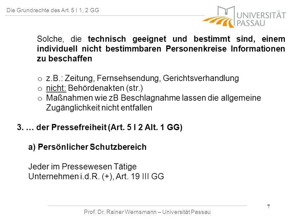 Prof. Dr. Rainer Wernsmann – Universität Passau 7 Die Grundrechte des Art. 5 I 1, 2 GG Solche, die technisch geeignet und bestimmt sind, einem individ
