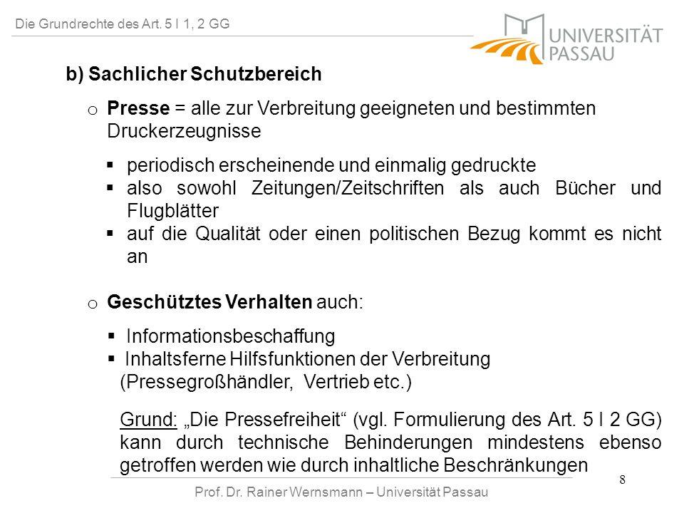 Prof. Dr. Rainer Wernsmann – Universität Passau 8 Die Grundrechte des Art. 5 I 1, 2 GG b) Sachlicher Schutzbereich o o Presse = alle zur Verbreitung g