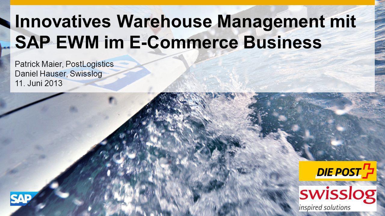 Innovatives Warehouse Management mit SAP EWM im E-Commerce Business Patrick Maier, PostLogistics Daniel Hauser, Swisslog 11. Juni 2013