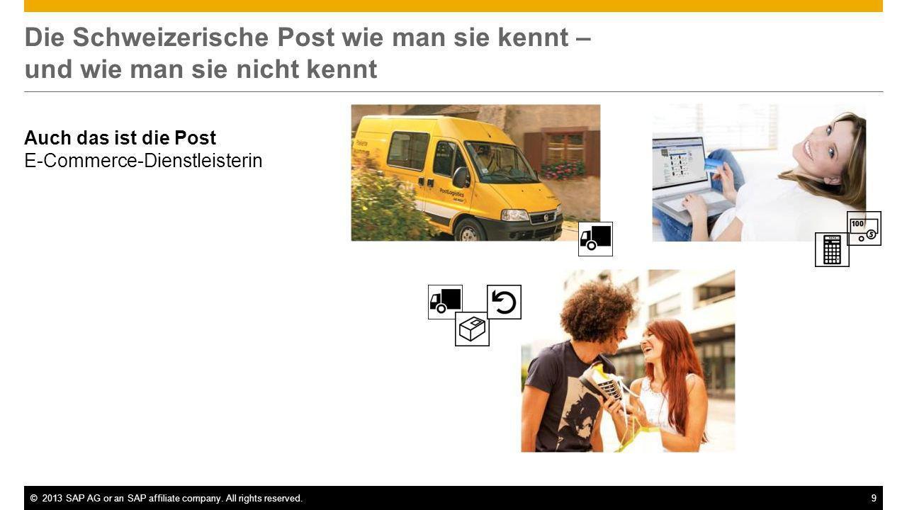 ©2013 SAP AG or an SAP affiliate company. All rights reserved.9 Die Schweizerische Post wie man sie kennt – und wie man sie nicht kennt Auch das ist d