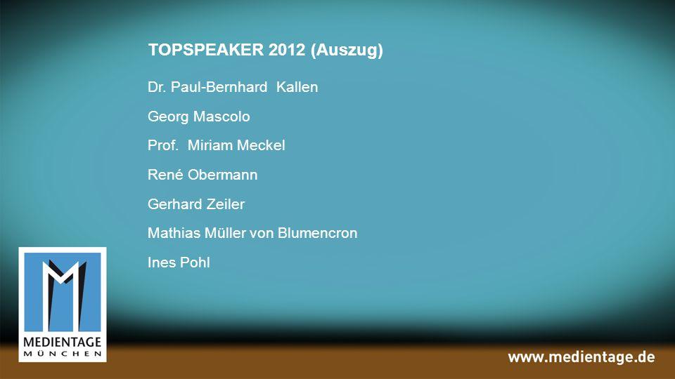 TOPSPEAKER 2012 (Auszug) Dr. Paul-Bernhard Kallen Georg Mascolo Prof.