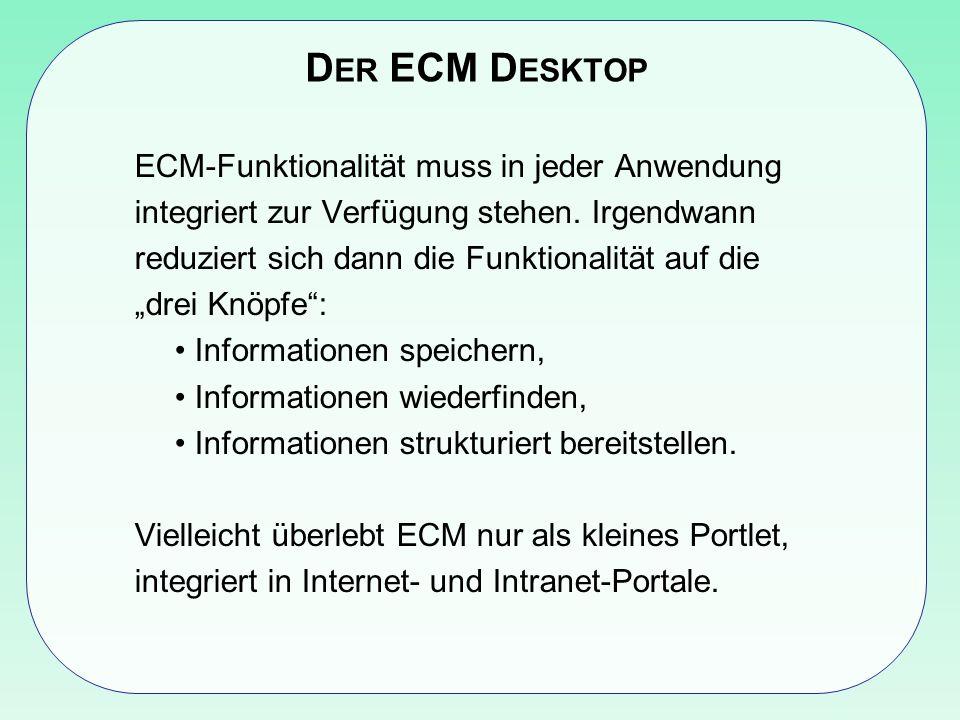 D ER ECM D ESKTOP ECM-Funktionalität muss in jeder Anwendung integriert zur Verfügung stehen.