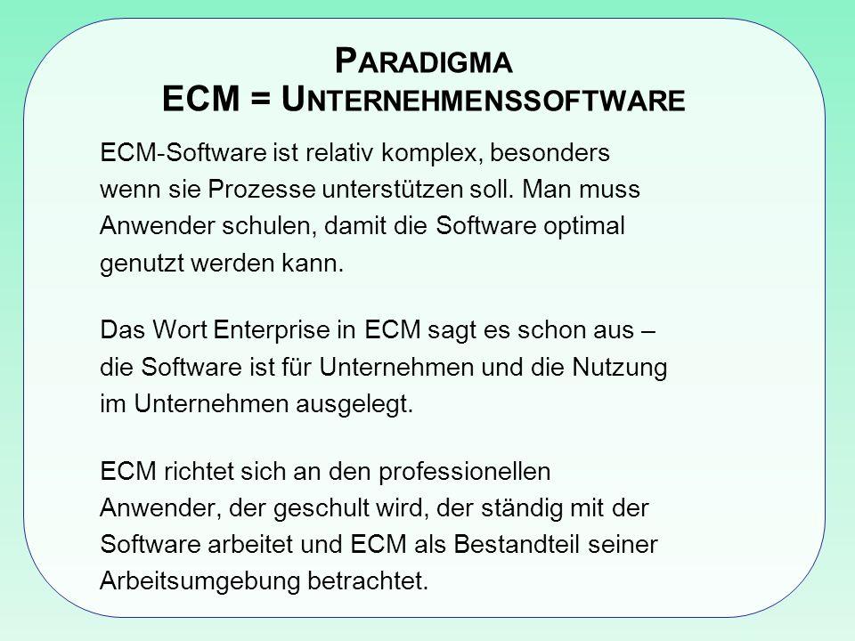 P ARADIGMA ECM = U NTERNEHMENSSOFTWARE ECM-Software ist relativ komplex, besonders wenn sie Prozesse unterstützen soll.