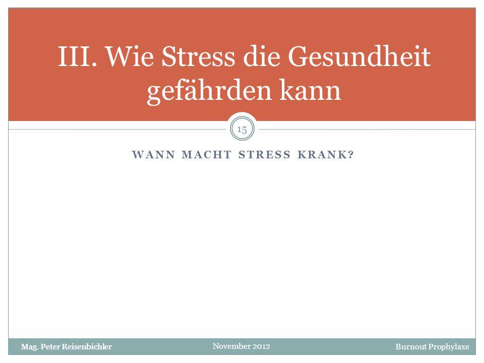 Burnout Prophylaxe November 2012 WANN MACHT STRESS KRANK? III. Wie Stress die Gesundheit gefährden kann 15 Mag. Peter Reisenbichler