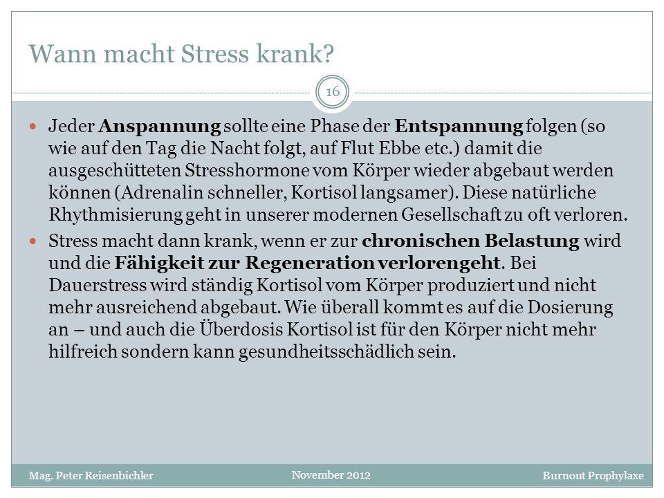 Burnout Prophylaxe November 2012 Wann macht Stress krank? Jeder Anspannung sollte eine Phase der Entspannung folgen (so wie auf den Tag die Nacht folg