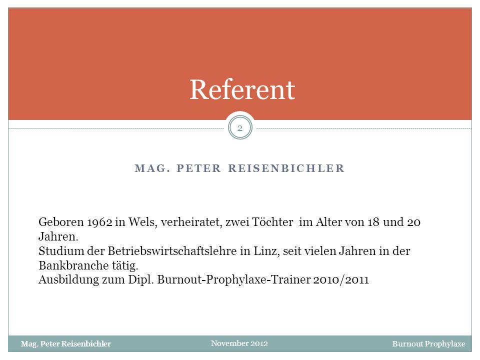 Mag. Peter Reisenbichler Burnout Prophylaxe November 2012 MAG. PETER REISENBICHLER Referent 2 Mag. Peter Reisenbichler Geboren 1962 in Wels, verheirat