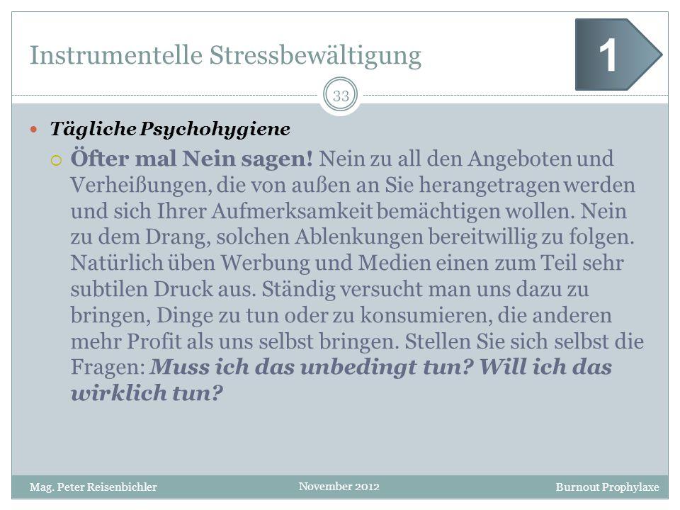 Burnout Prophylaxe November 2012 Instrumentelle Stressbewältigung Tägliche Psychohygiene Öfter mal Nein sagen! Nein zu all den Angeboten und Verheißun
