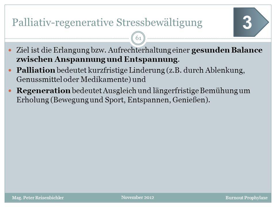 Burnout Prophylaxe November 2012 Palliativ-regenerative Stressbewältigung Ziel ist die Erlangung bzw. Aufrechterhaltung einer gesunden Balance zwische