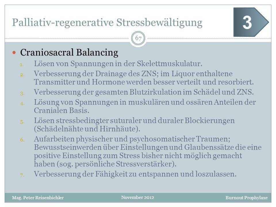 Burnout Prophylaxe November 2012 Palliativ-regenerative Stressbewältigung 67 Mag. Peter Reisenbichler 3 Craniosacral Balancing 1. Lösen von Spannungen