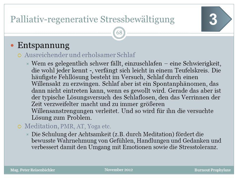 Burnout Prophylaxe November 2012 Palliativ-regenerative Stressbewältigung 68 Mag. Peter Reisenbichler 3 Entspannung Ausreichender und erholsamer Schla