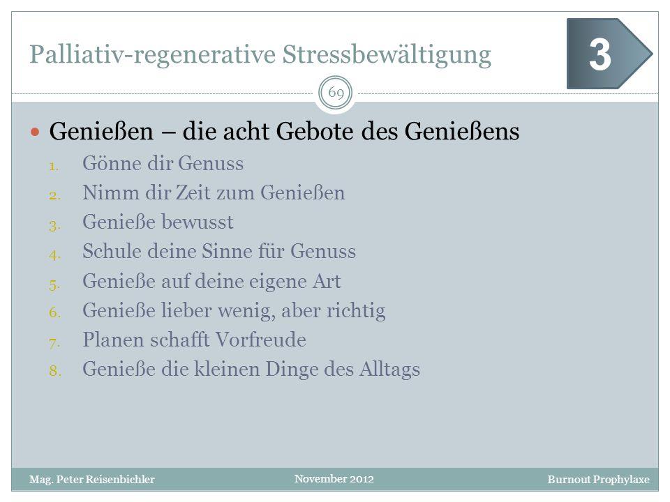 Burnout Prophylaxe November 2012 Palliativ-regenerative Stressbewältigung 69 Mag. Peter Reisenbichler 3 Genießen – die acht Gebote des Genießens 1. Gö