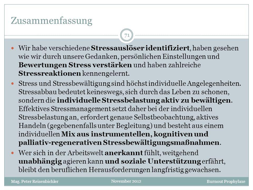 Burnout Prophylaxe November 2012 Zusammenfassung Wir habe verschiedene Stressauslöser identifiziert, haben gesehen wie wir durch unsere Gedanken, pers