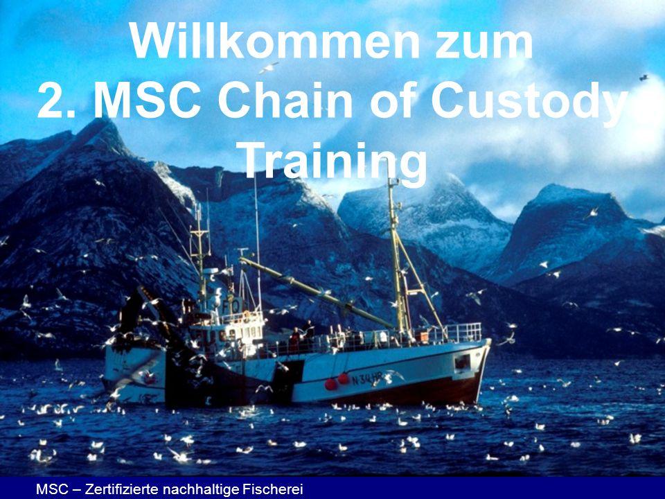 MSC – Zertifizierte nachhaltige Fischerei Willkommen zum 2. MSC Chain of Custody Training