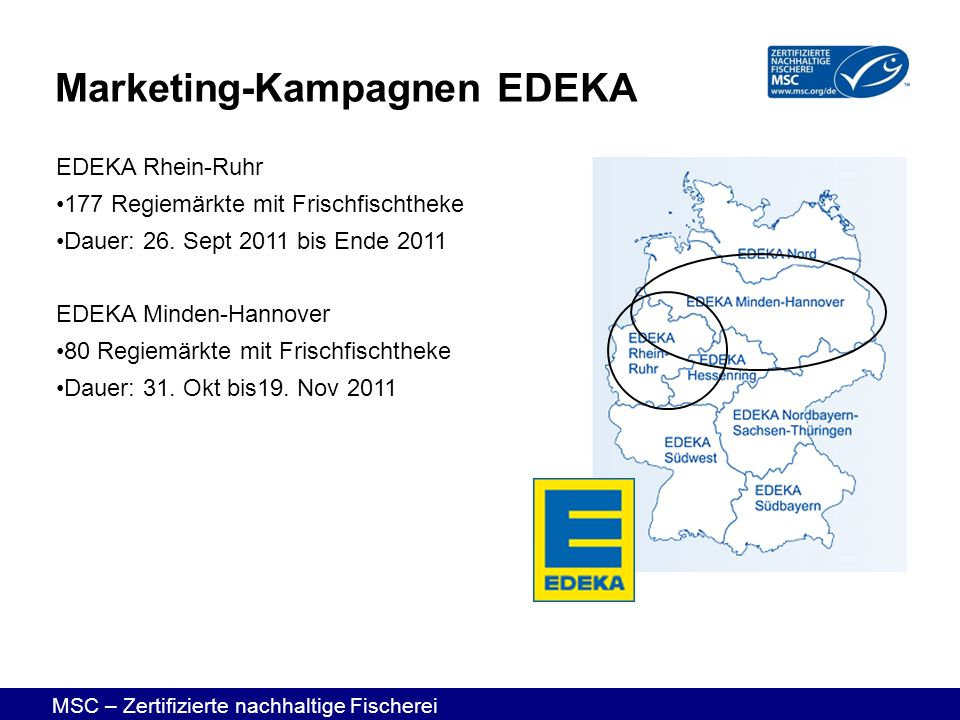 MSC – Zertifizierte nachhaltige Fischerei EDEKA Rhein-Ruhr 177 Regiemärkte mit Frischfischtheke Dauer: 26. Sept 2011 bis Ende 2011 EDEKA Minden-Hannov