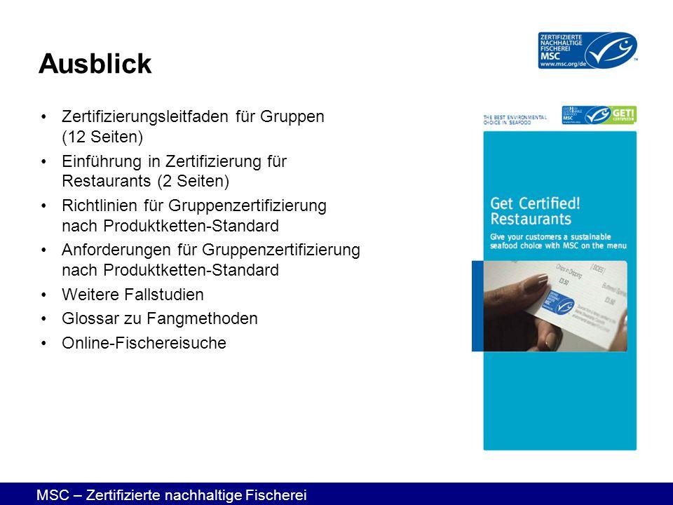 MSC – Zertifizierte nachhaltige Fischerei Ausblick Zertifizierungsleitfaden für Gruppen (12 Seiten) Einführung in Zertifizierung für Restaurants (2 Se