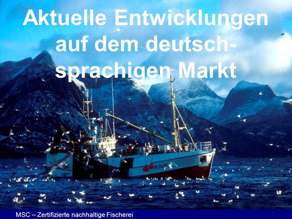 MSC – Zertifizierte nachhaltige Fischerei Aktuelle Entwicklungen auf dem deutsch- sprachigen Markt