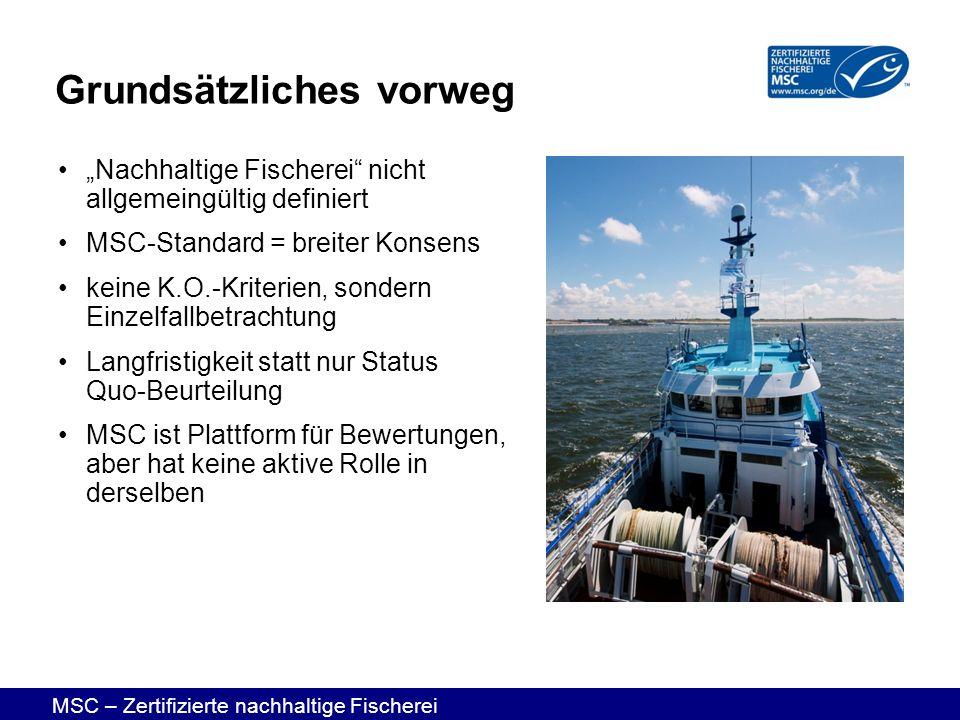 MSC – Zertifizierte nachhaltige Fischerei Grundsätzliches vorweg Nachhaltige Fischerei nicht allgemeingültig definiert MSC-Standard = breiter Konsens