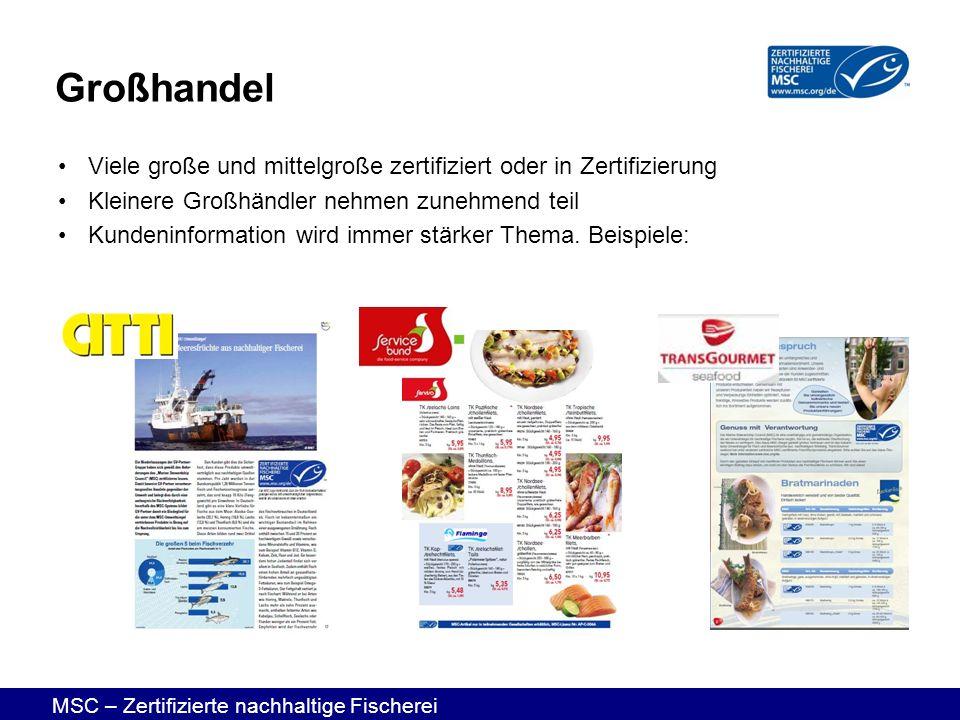 MSC – Zertifizierte nachhaltige Fischerei Viele große und mittelgroße zertifiziert oder in Zertifizierung Kleinere Großhändler nehmen zunehmend teil K