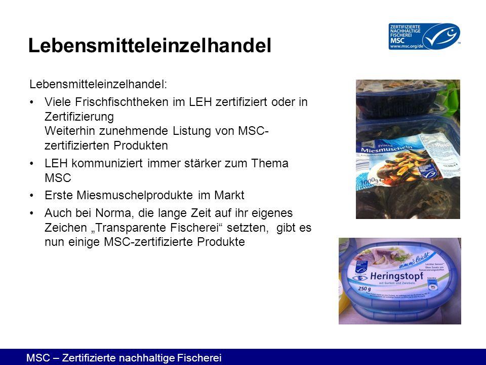 MSC – Zertifizierte nachhaltige Fischerei Lebensmitteleinzelhandel: Viele Frischfischtheken im LEH zertifiziert oder in Zertifizierung Weiterhin zuneh