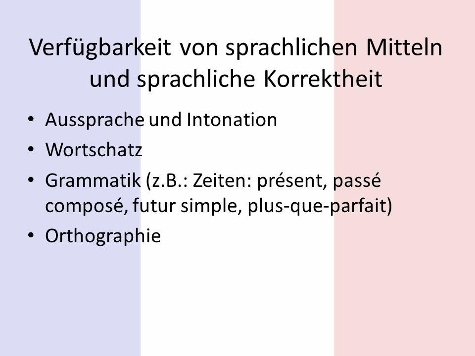 Verfügbarkeit von sprachlichen Mitteln und sprachliche Korrektheit Aussprache und Intonation Wortschatz Grammatik (z.B.: Zeiten: présent, passé compos