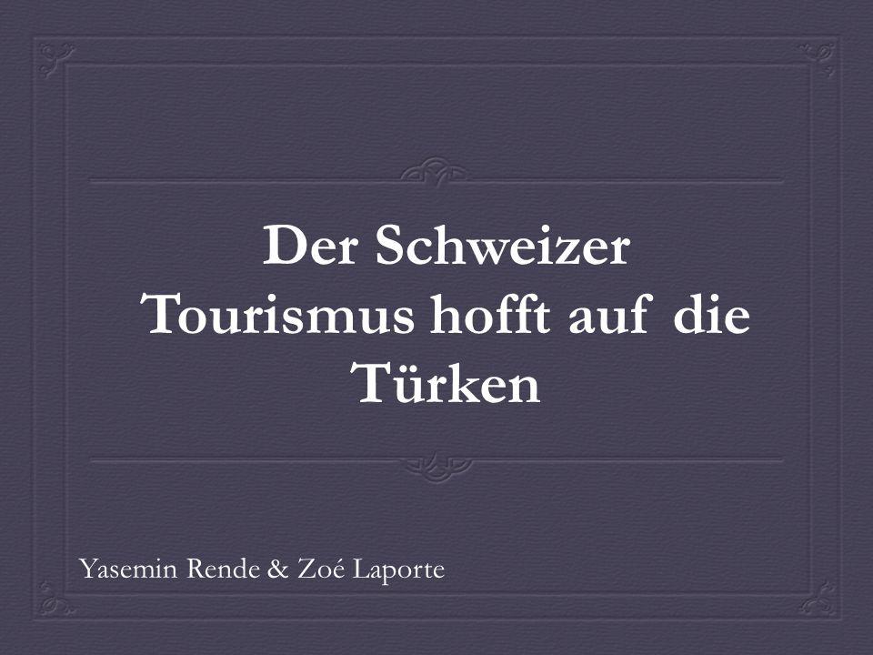 Der Schweizer Tourismus hofft auf die Türken Yasemin Rende & Zoé Laporte