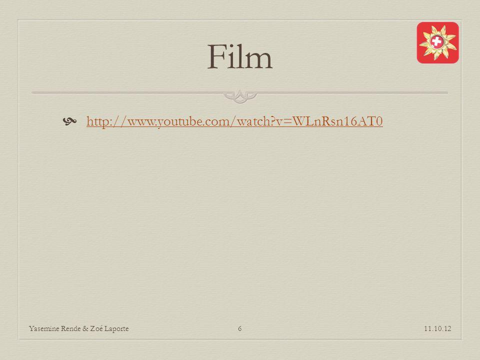 Film http://www.youtube.com/watch?v=WLnRsn16AT0 11.10.12Yasemine Rende & Zoé Laporte6