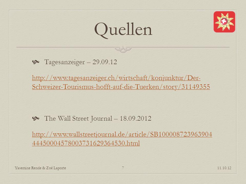 Quellen Tagesanzeiger – 29.09.12 http://www.tagesanzeiger.ch/wirtschaft/konjunktur/Der- Schweizer-Tourismus-hofft-auf-die-Tuerken/story/31149355 The Wall Street Journal – 18.09.2012 http://www.wallstreetjournal.de/article/SB100008723963904 44450004578003731629364530.html 11.10.12Yasemine Rende & Zoé Laporte7