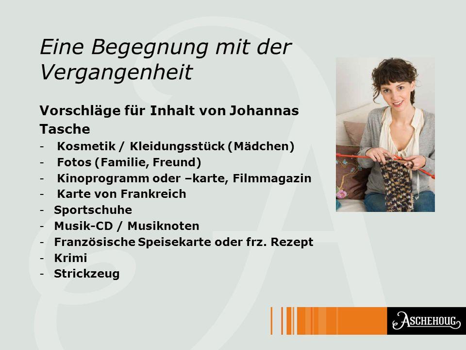 Eine Begegnung mit der Vergangenheit Vorschläge für Inhalt von Johannas Tasche -Kosmetik / Kleidungsstück (Mädchen) -Fotos (Familie, Freund) -Kinoprog