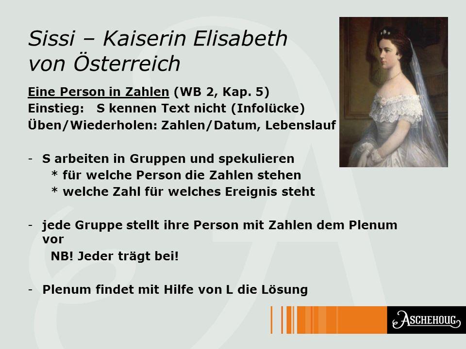 Sissi – Kaiserin Elisabeth von Österreich Eine Person in Zahlen (WB 2, Kap. 5) Einstieg: S kennen Text nicht (Infolücke) Üben/Wiederholen: Zahlen/Datu