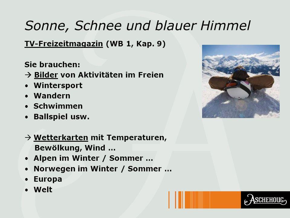Sonne, Schnee und blauer Himmel TV-Freizeitmagazin (WB 1, Kap. 9) Sie brauchen: Bilder von Aktivitäten im Freien Wintersport Wandern Schwimmen Ballspi