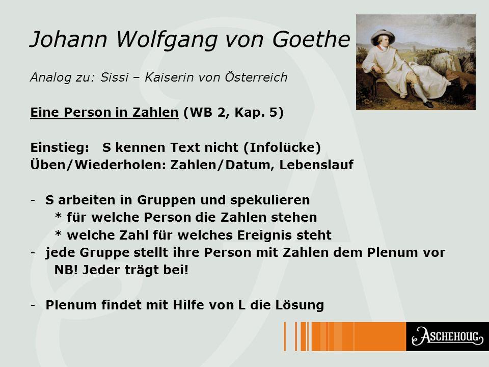 Johann Wolfgang von Goethe Analog zu: Sissi – Kaiserin von Österreich Eine Person in Zahlen (WB 2, Kap. 5) Einstieg: S kennen Text nicht (Infolücke) Ü