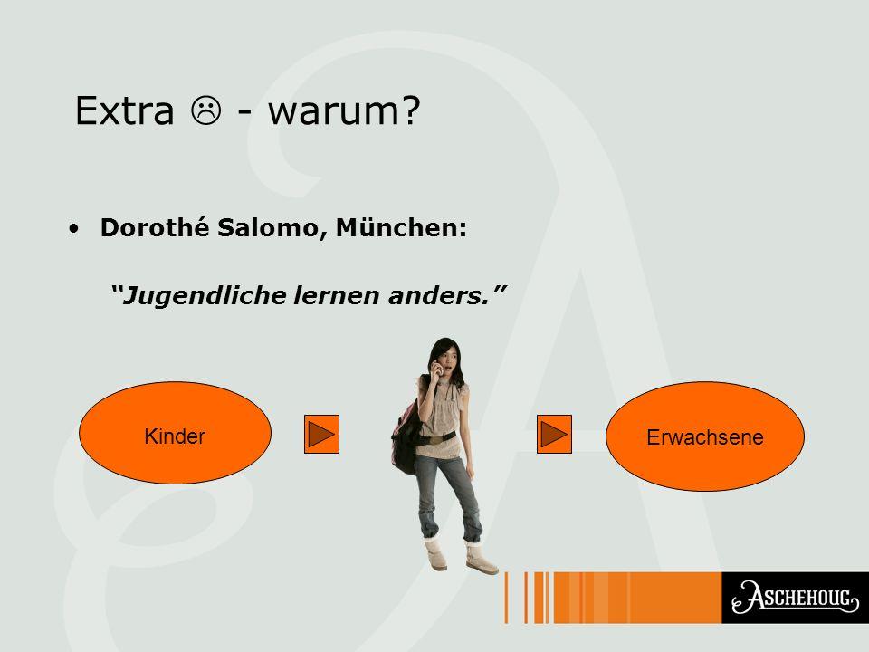 Extra - warum? Dorothé Salomo, München: Jugendliche lernen anders. Kinder Erwachsene