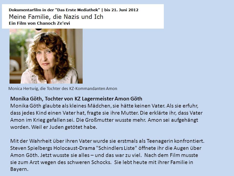 Monika Göth, Tochter von KZ Lagermeister Amon Göth Monika Göth glaubte als kleines Mädchen, sie hätte keinen Vater. Als sie erfuhr, dass jedes Kind ei