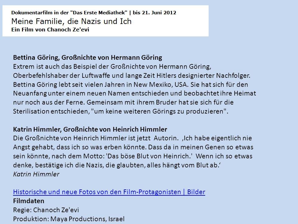 Bettina Göring, Großnichte von Hermann Göring Extrem ist auch das Beispiel der Großnichte von Hermann Göring, Hitlers Stellvertreter, Chef der Luftwaffe und mitverantwortlich für die Ermordung von Millionen Juden.