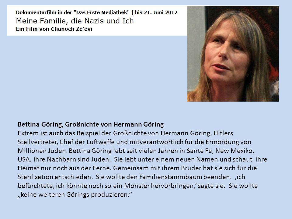 Bettina Göring, Großnichte von Hermann Göring Extrem ist auch das Beispiel der Großnichte von Hermann Göring, Hitlers Stellvertreter, Chef der Luftwaf