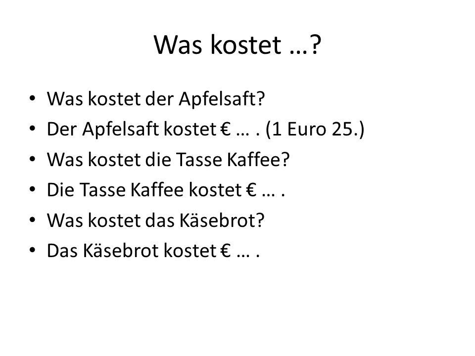 Was kostet …? Was kostet der Apfelsaft? Der Apfelsaft kostet …. (1 Euro 25.) Was kostet die Tasse Kaffee? Die Tasse Kaffee kostet …. Was kostet das Kä