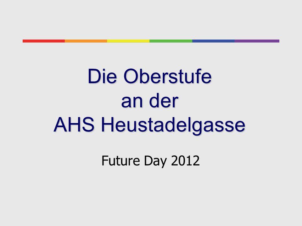 Die Oberstufe an der AHS Heustadelgasse Future Day 2012