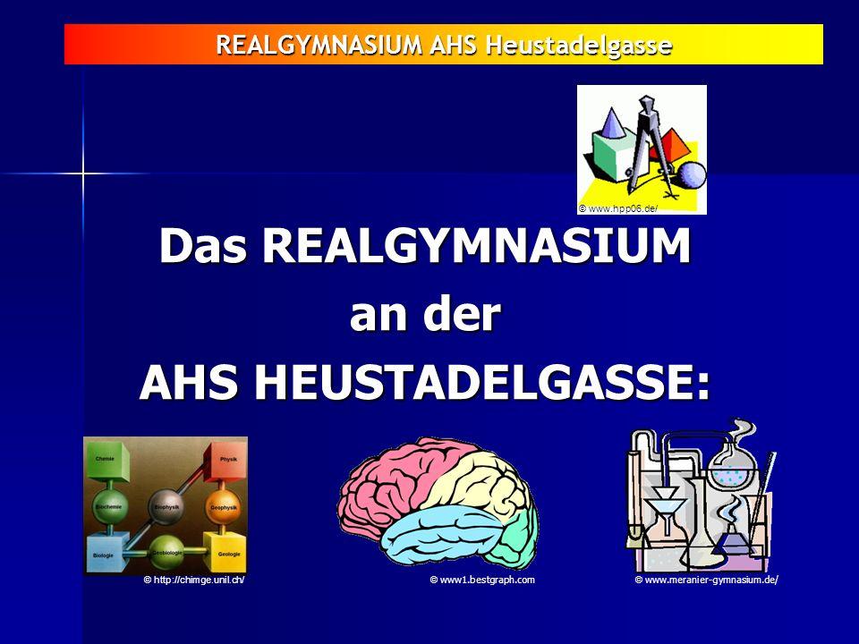 REALGYMNASIUM AHS Heustadelgasse Das REALGYMNASIUM an der AHS HEUSTADELGASSE: © http://chimge.unil.ch/ © www.hpp06.de/ © www1.bestgraph.com © www.mera