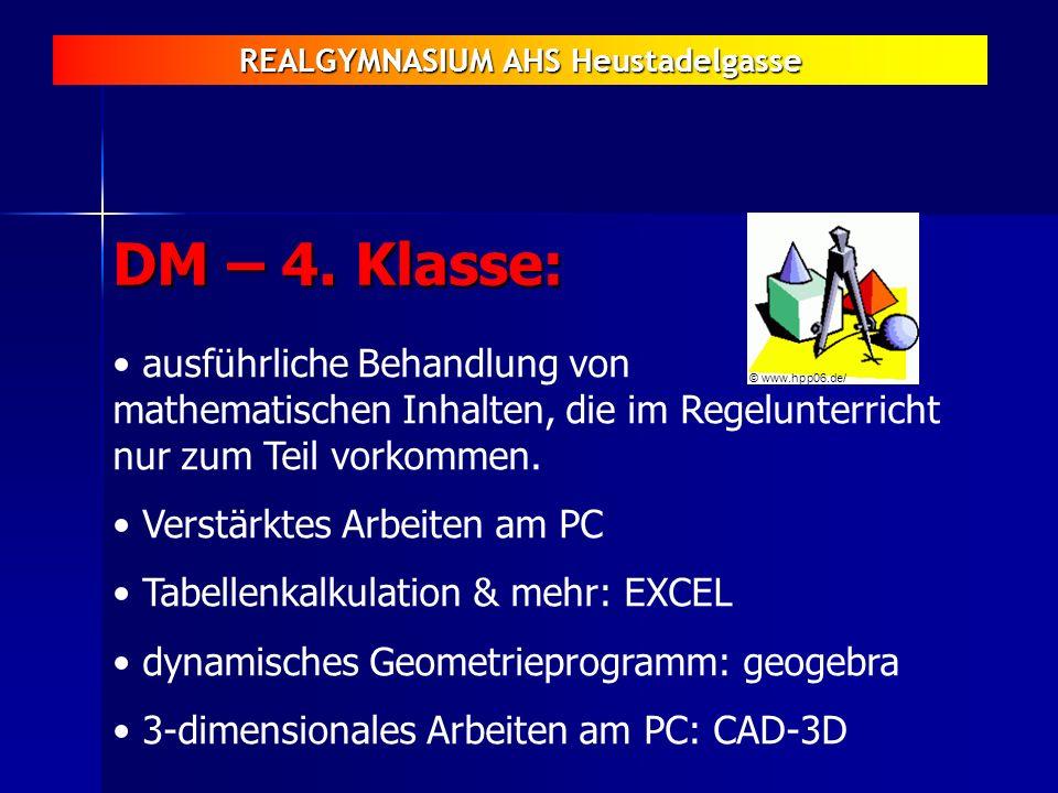 REALGYMNASIUM AHS Heustadelgasse DM – 4. Klasse: ausführliche Behandlung von mathematischen Inhalten, die im Regelunterricht nur zum Teil vorkommen. V