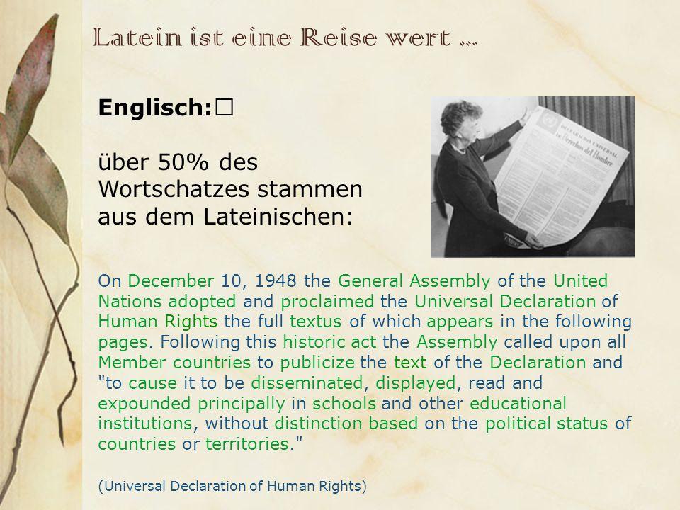 Latein ist eine Reise wert... Englisch: über 50% des Wortschatzes stammen aus dem Lateinischen: On December 10, 1948 the General Assembly of the Unite