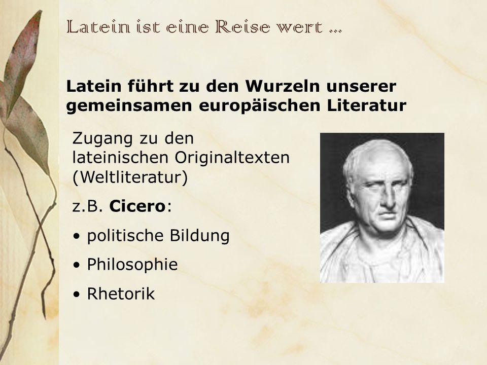 Latein ist eine Reise wert... Latein führt zu den Wurzeln unserer gemeinsamen europäischen Literatur Zugang zu den lateinischen Originaltexten (Weltli