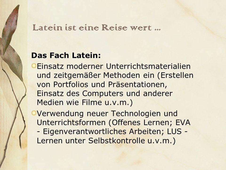 Latein ist eine Reise wert... Das Fach Latein: Einsatz moderner Unterrichtsmaterialien und zeitgemäßer Methoden ein (Erstellen von Portfolios und Präs