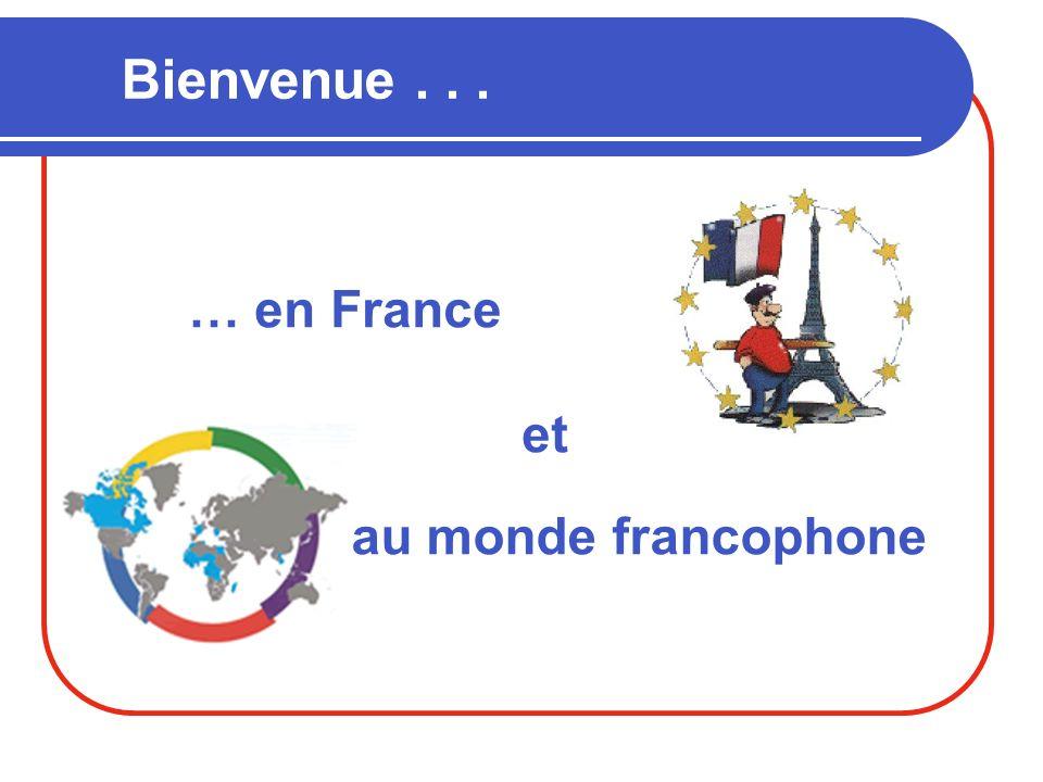 Bienvenue... … en France et au monde francophone