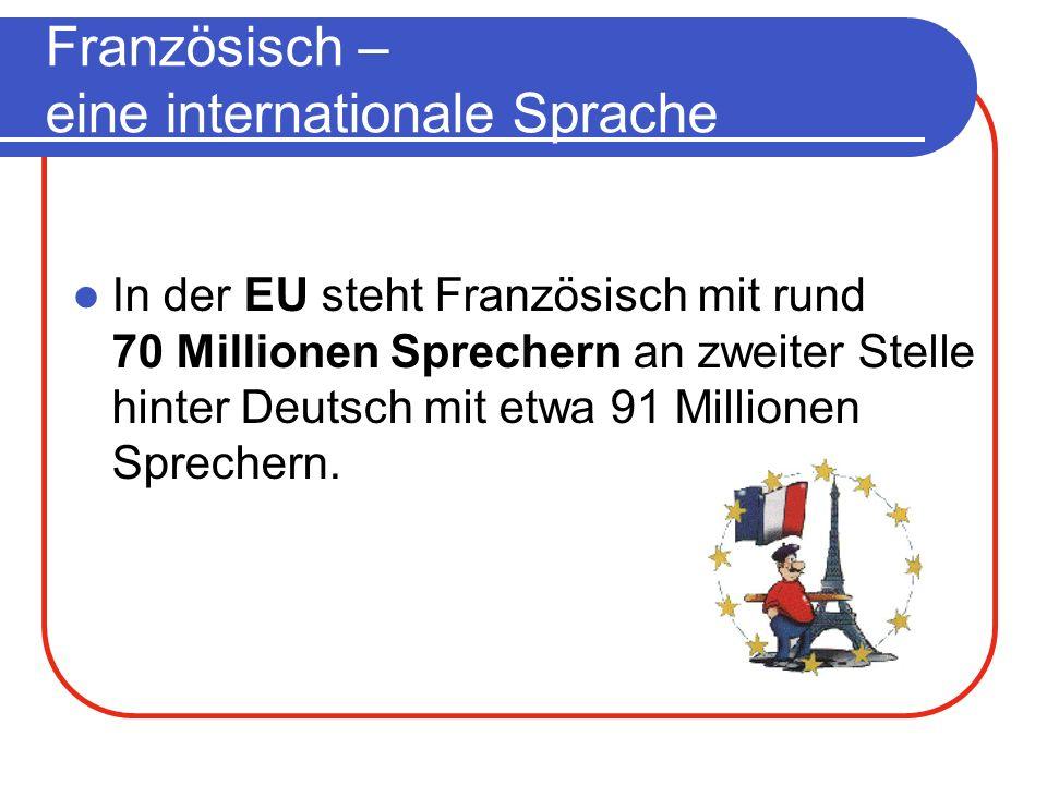 In der EU steht Französisch mit rund 70 Millionen Sprechern an zweiter Stelle hinter Deutsch mit etwa 91 Millionen Sprechern.