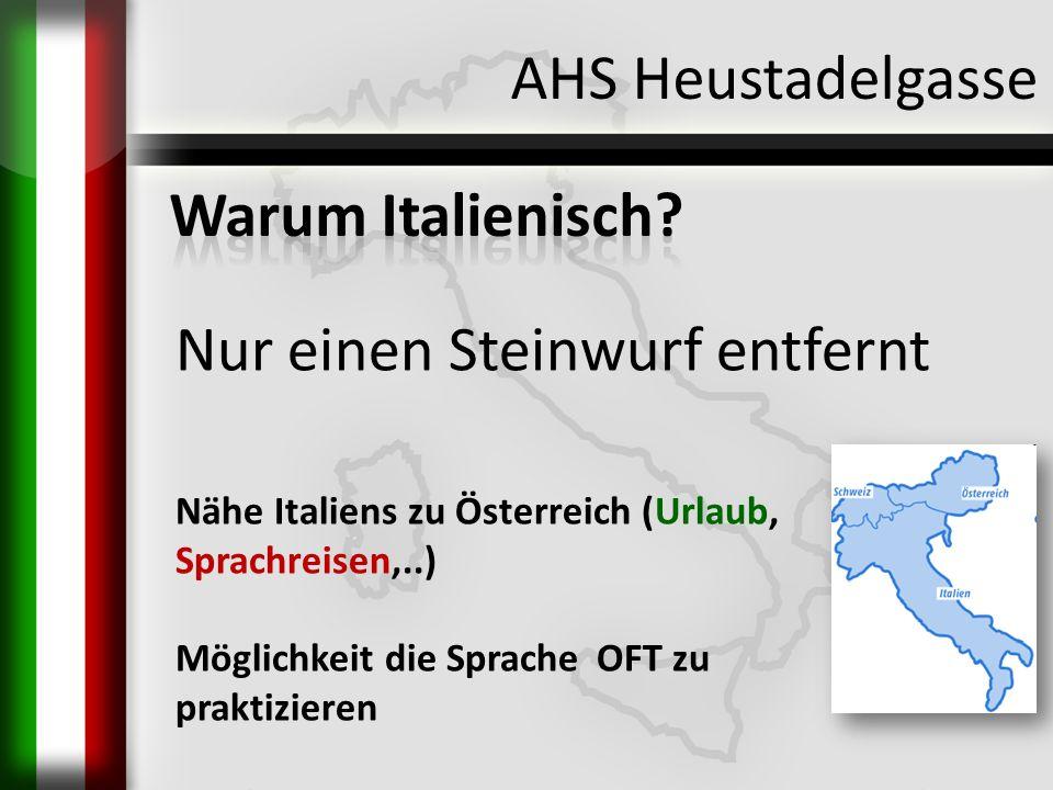 Nur einen Steinwurf entfernt Nähe Italiens zu Österreich (Urlaub, Sprachreisen,..) Möglichkeit die Sprache OFT zu praktizieren